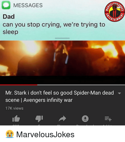 Crying, Dad, and Memes: nilS  MESSAGES  ERTAIN  Dad  can you stop crying, we're trying to  sleep  Mr. Stark i don't feel so good Spider-Man dead  scene | Avengers infinity war  17K views 😭 MarvelousJokes
