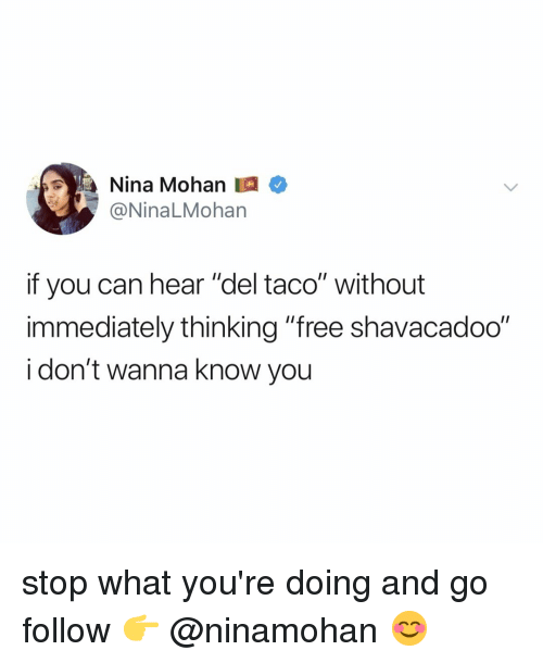 "Del Taco, Free, and Relatable: Nina Mohan  @NinaLMohan  if you can hear ""del taco"" without  immediately thinking ""free shavacadoo""  i don't wanna know you stop what you're doing and go follow 👉 @ninamohan 😊"
