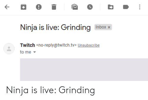 Twitch, Inbox, and Live: Ninja is live: Grinding Inbox x  Twitch no-reply@twitch.tvs Unsubscribe  to me Ninja is live: Grinding