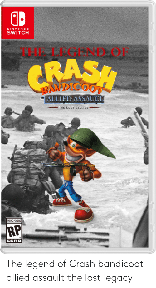 Crash Bandicoot, Lost, and Legacy: NINTEND O  SWITCH.  CRASH  BAMDCOOT  ALLIED ASSAULT  THE LOST LEGACY  RATING PENDING  RP  ESRB The legend of Crash bandicoot allied assault the lost legacy