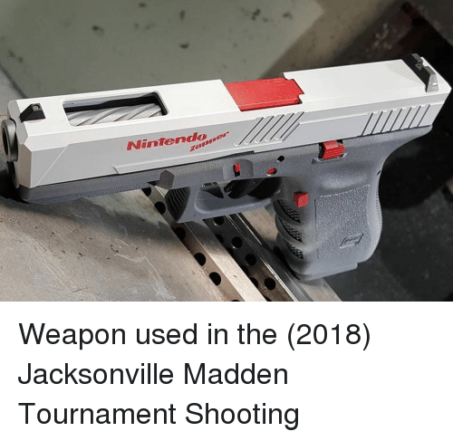 Madden, Weapon, and Used: Nintendape Weapon used in the (2018) Jacksonville Madden Tournament Shooting