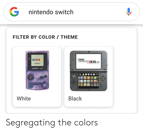 Nintendo, Black, and Game: nintendo switch  FILTER BY COLOR THEME  GAME B)  new  NINTEND 3DS xL  GAME BOYO  White  Black Segregating the colors