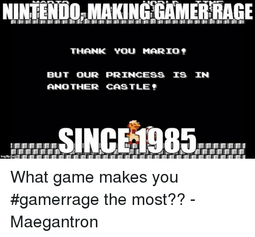 Nintendoormaking Gamerrage Thank You Mario But Our Princess Is In