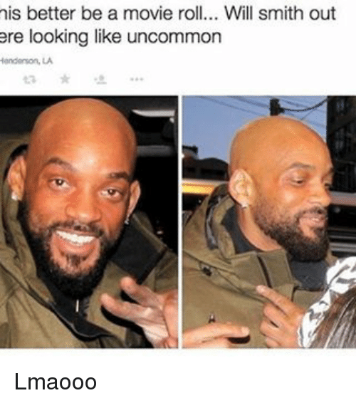 Will Smith, Movie, and Dank Memes: nis better be a movie roll... Will smith out  ere looking like uncommon Lmaooo