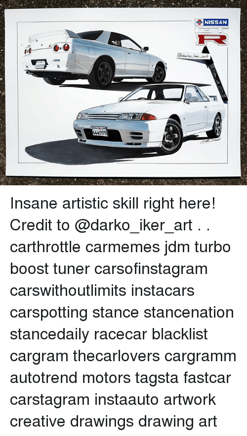 Memes, Boost, and Drawings: NISSAN  Odarko-iker-art  444999 Insane artistic skill right here! Credit to @darko_iker_art . . carthrottle carmemes jdm turbo boost tuner carsofinstagram carswithoutlimits instacars carspotting stance stancenation stancedaily racecar blacklist cargram thecarlovers cargramm autotrend motors tagsta fastcar carstagram instaauto artwork creative drawings drawing art