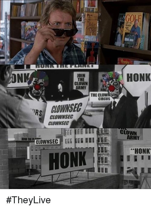 NK JOIN THE ARMY THE CLOWN CIRCUS IRS CLOWNSEC CLOWNSEC CLOWNSEC HONK AGOLE  HONK CLOWN ARMY HONK #TheyLive   Irs Meme on ME.ME