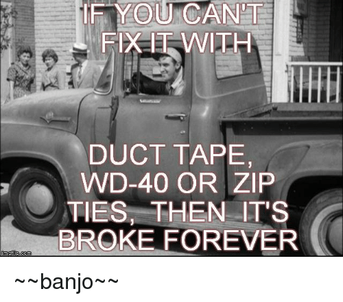 nng flip com if you cant duct tape wd 40 or zip ties then its broke