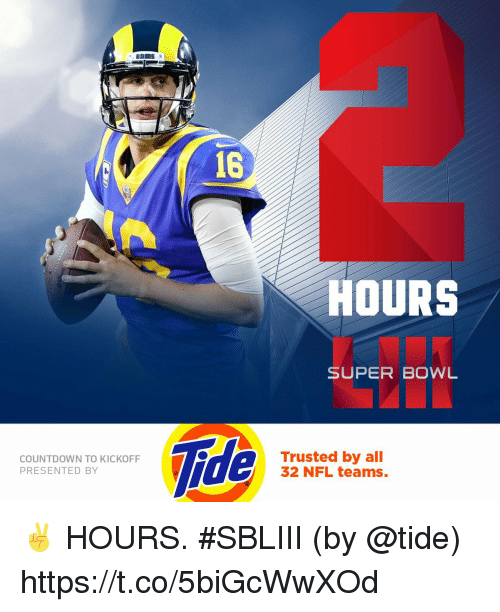 Countdown, Memes, and Nfl: nns  16  HOURS  SUPER BOWL  COUNTDOWN TO KICKOFF  PRESENTED BY  Trusted by all  32 NFL teams. ✌️ HOURS. #SBLIII  (by @tide) https://t.co/5biGcWwXOd
