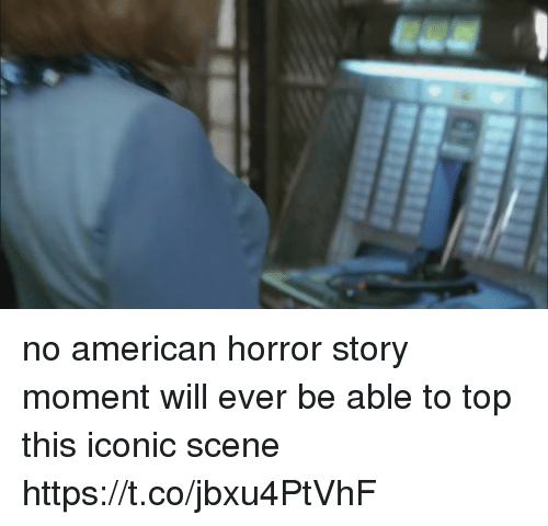 American Horror Story, American, and Girl Memes: no american horror story moment will ever be able to top this iconic scene https://t.co/jbxu4PtVhF