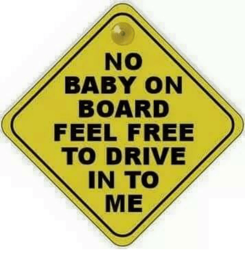dank driving and drive no baby on board feel free to drive in