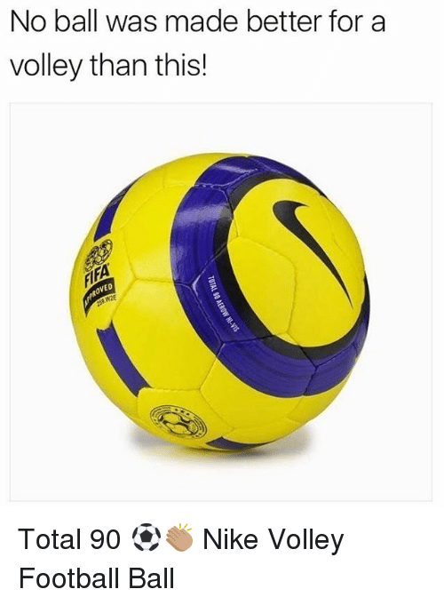Football, Memes, and Nike: No ball was made better for a  volley than this!  ED Total 90 ⚽️👏🏽 Nike Volley Football Ball