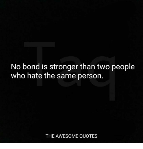 Bond Quotes Mesmerizing No Bond Is Stronger Than Two People Who Hate The Same Person THE
