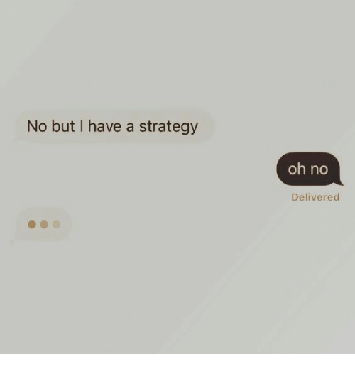 Strategy, Oh No, and  No: No but I have a strategy  oh no  Delivered