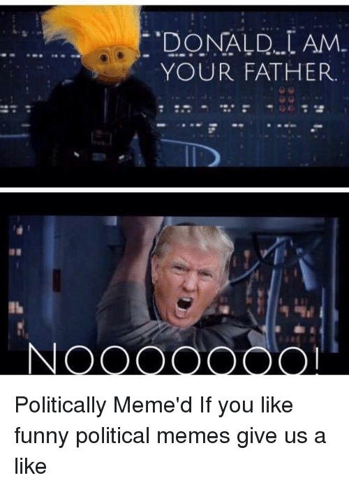 no donald am your father politically memed if you like 2587958 ✅ 25 best memes about funny political memes funny political memes,Funny Political Memes