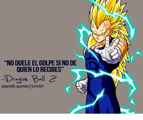 No Dueleelgolpe Si No De Quien Lorecibes Dragon Ball Spanish Quotes