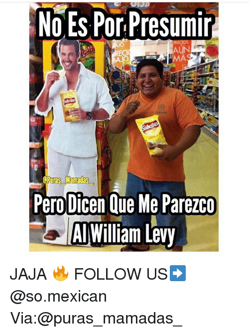 Memes, Mexican, and 🤖: No Es Por Presumir  MA  UES  Pero Dicen Que Me Parezco  AI Willian Levy JAJA 🔥 FOLLOW US➡️ @so.mexican Via:@puras_mamadas_