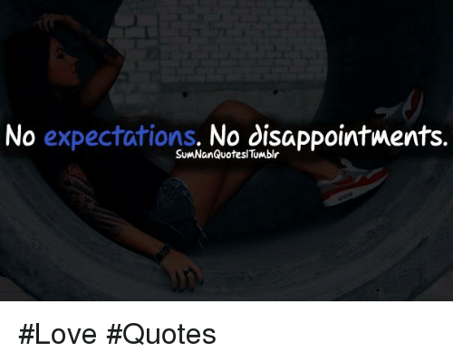 No Expectations No Disappointments Sumnanquotesl Love Quotes