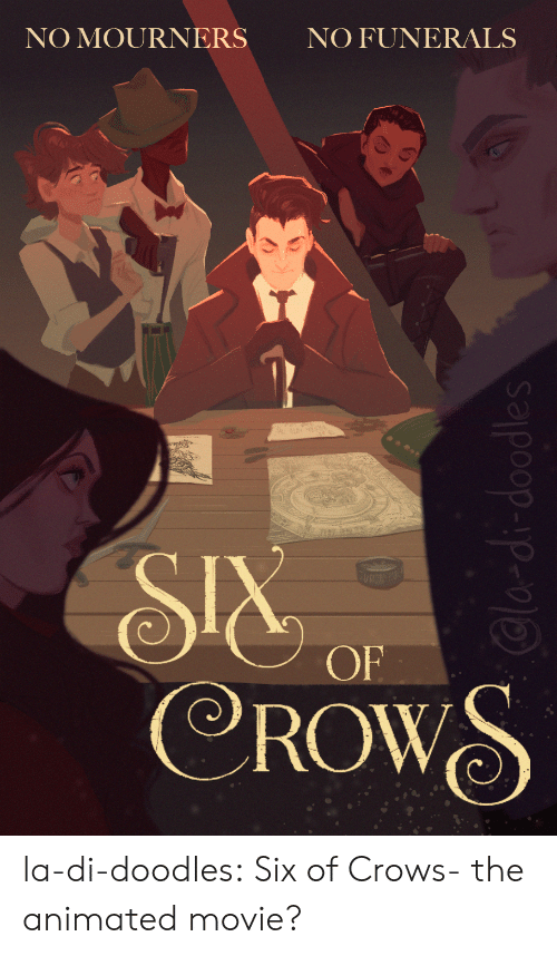 Target, Tumblr, and Blog: NO FUNERALS  NO MOURNERS  SIX  CROWS  OF  Cla-di-doodles la-di-doodles:  Six of Crows- the animated movie?