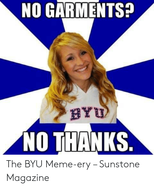 70643e46882d0 NO GARMENTS? BYU NO THANKS the BYU Meme-Ery – Sunstone Magazine ...