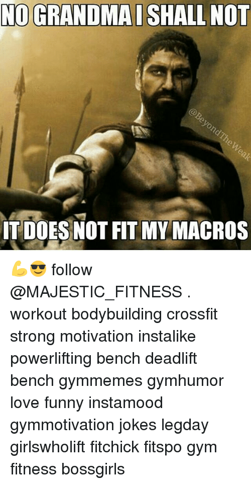 NO GRANDMA I SHALL NOT IT DOES NOT FITMY MACROS 💪😎 Follow