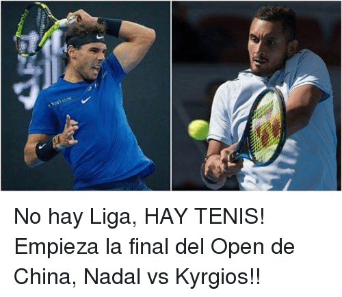 China, Nadal, and Open: No hay Liga, HAY TENIS! Empieza la final del Open de China, Nadal vs Kyrgios!!