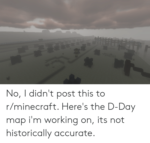 Minecraft, D-Day, and Working: No, I didn't post this to r/minecraft. Here's the D-Day map i'm working on, its not historically accurate.
