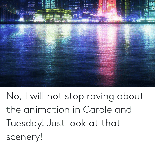 Dank, Animation, and 🤖: No, I will not stop raving about the animation in Carole and Tuesday! Just look at that scenery!