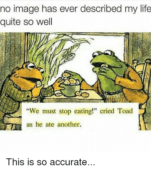"Memes, 🤖, and Toad: no image has ever described my life  quite so well  ""We must stop eating!"" cried Toad  as he ate another. This is so accurate..."