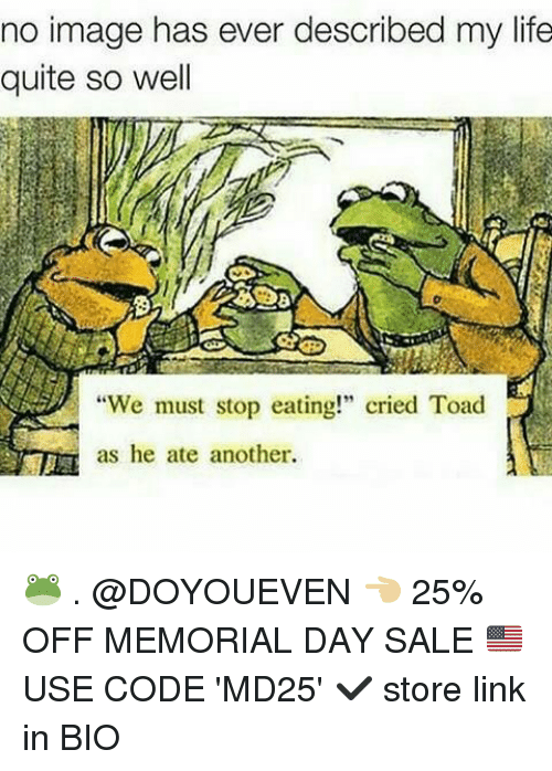 """Gym, Life, and Image: no image has ever described my life  quite so well  """"We must stop eating!"""" cried Toad  as he ate another. 🐸 . @DOYOUEVEN 👈🏼 25% OFF MEMORIAL DAY SALE 🇺🇸 USE CODE 'MD25' ✔️ store link in BIO"""