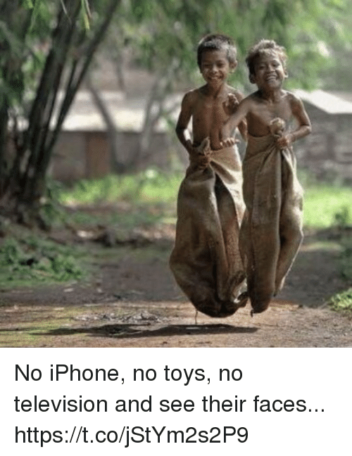 Iphone, Memes, and Television: No iPhone, no toys, no television and see their faces... https://t.co/jStYm2s2P9