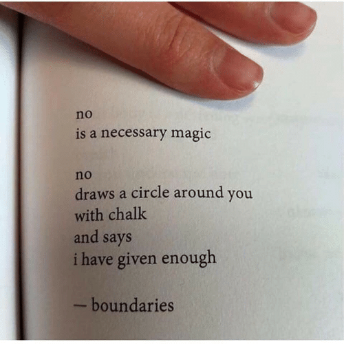 Magic, Chalk, and You: no  is a necessary magic  no  draws a circle around you  with chalk  and says  i have given enough  - boundaries