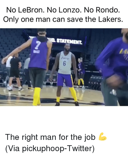Basketball, Los Angeles Lakers, and Nba: No LeBron. No Lonzo. No Rondo  Only one man can save the Lakers.  STATEMENT.  a go The right man for the job 💪 (Via pickuphoop-Twitter)