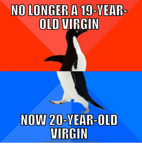 NO LONGER a 19- OLD VIRGIN VEAR NOW 20-Year-Old VIRGIN