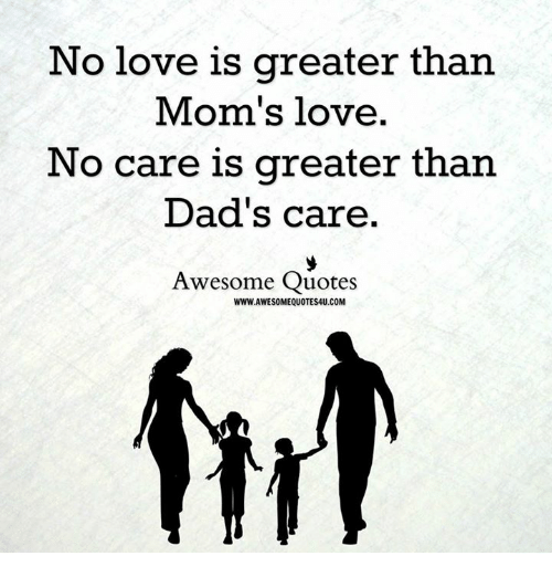 No Love Quotes Cool No Love Is Greater Than Mom's Love No Care Is Greater Than Dad's