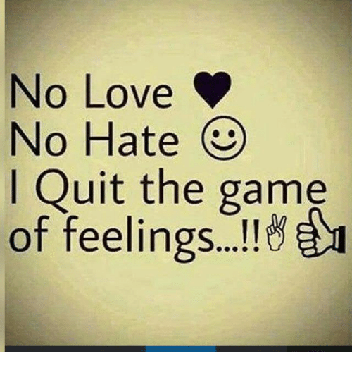 No Love No Hate I Quit the Game of Feelings Y | Love Meme on ME ME