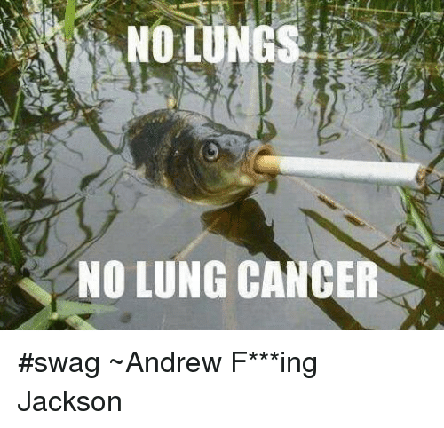 Memes, Swag, and 🤖: NO LUNG CANCER #swag ~Andrew F***ing Jackson