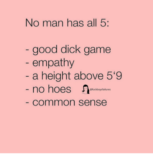 Common, Dick, and Empathy: No man has all 5:  good dick game  empathy  a height above 5'9  @fuckboysfailures  common sense