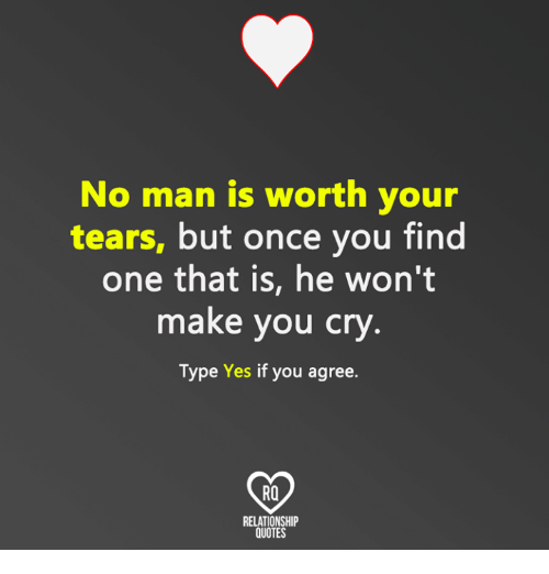 No Man Is Worth Your Tears But Once You Find One That Is He Wont