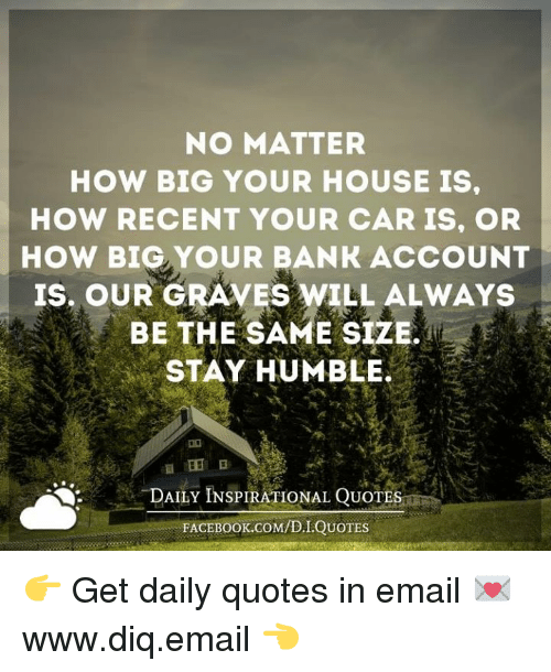 NO MATTER HOW BIG YOUR HOUSE IS HOW RECENT YOUR CAR IS OR HOW BIG Beauteous Recent Inspirational Quotes