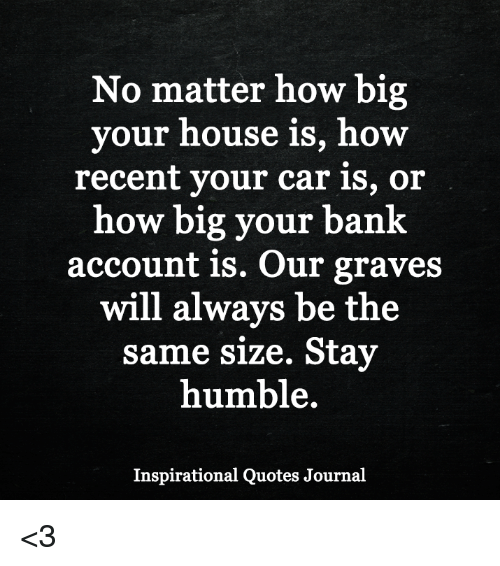 No Matter How Big Your House Is How Recent Your Car Is Or How Big Inspiration Recent Inspirational Quotes