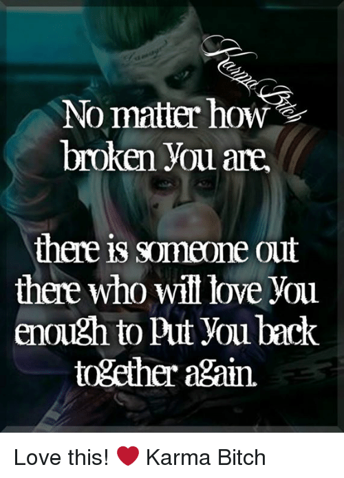 No Matter How Broken You Are There Is Someone Out There Who Will