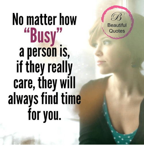 """Memes, 🤖, and Beautiful Quotes: No matter how  """"Busy  a person IS,  if they really  care, they will  always find time  for you  Beautiful  Quotes"""