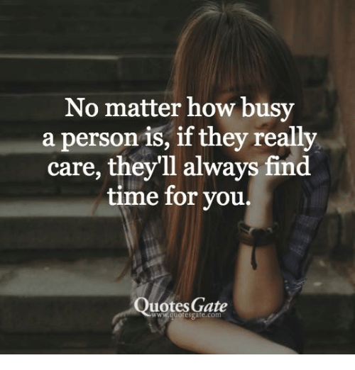 No Matter How Busy A Person Is If They Really Care Theyll Always