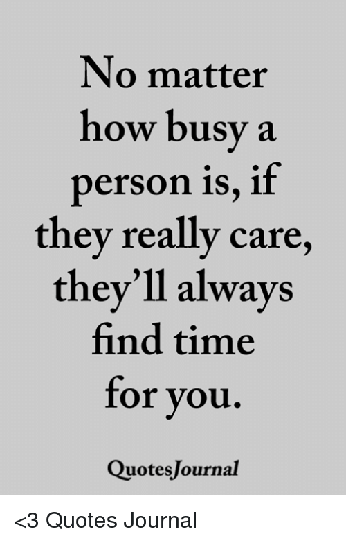 No Matter How Busy A Person Is If They Really Care Theyll Alwavs