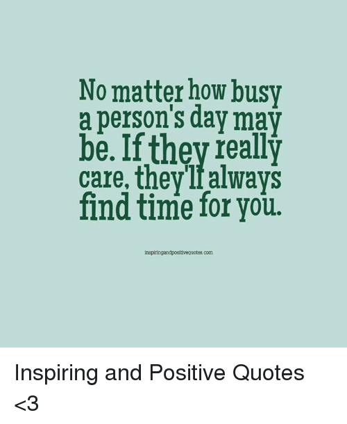 No Matter How Busy A Persons Day May Be If They Really Care They Lf