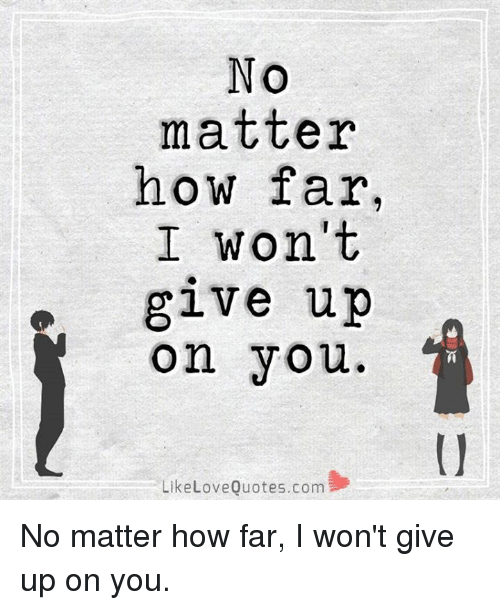 No Matter How Far I Wont Give Up On You Like Love Quotescom No