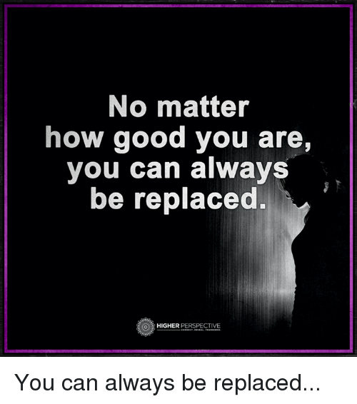 Picsmemeno Matter How Good You Are You Can Alwa