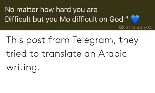 """God, Translate, and Engrish: No matter how hard you are  Difficult but you Mo difficult on God""""  II  O 31 9:44 PM This post from Telegram, they tried to translate an Arabic writing."""
