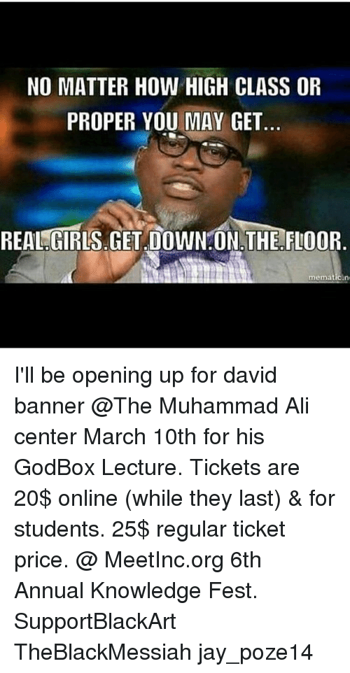 NO MATTER HOW HIGH CLASS OR PROPER YOU MAY GET REAL GIRLSGET DOWN ON THE  FLOOR Memat Iu0027ll Be Opening Up For David Banner Muhammad Ali Center March  10th For ...