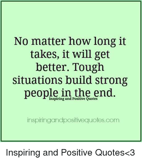 No Matter How Long It Takes It Will Get Better Tough Situations